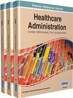 Healthcare Administration: Concepts, Methodologies, Tools, and Applications (3 Volumes)