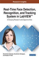 Real-Time Face Detection, Recognition, and Tracking System in LabVIEW™: Emerging Research and Opportunities