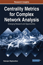 Centrality Metrics for Complex Network Analysis: Emerging Research and Opportunities
