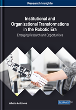 Institutional and Organizational Transformations in the Robotic Era: Emerging Research and Opportunities