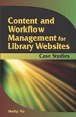 Indiana University Bloomington Libraries Presents Organization to the Users and Power to the People: A Solution in Web Content Management