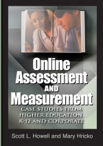 Online Assessment and Measurement: Case Studies from Higher Education, K-12 and Corporate