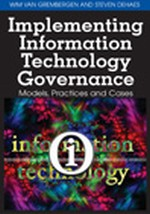 Implementing Information Technology Governance: Models, Practices and Cases