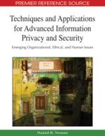 Techniques and Applications for Advanced Information Privacy and Security: Emerging Organizational, Ethical, and Human Issues