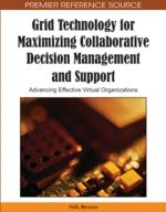 Grid Technology for Maximizing Collaborative Decision Management and Support: Advancing Effective Virtual Organizations