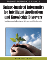 Nature-Inspired Informatics for Intelligent Applications and Knowledge Discovery: Implications in Business, Science, and Engineering