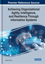 Achieving Organizational Agility, Intelligence, and Resilience Through Information Systems