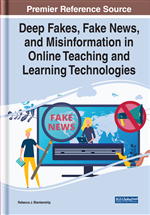 Handbook of Research on Deep Fakes, Fake News, and Misinformation in Online Teaching and Learning Technologies