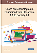 Cases on Technologies in Education From Classroom 2.0 to Society 5.0