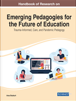 Handbook of Research on Emerging Pedagogies for the Future of Education: Trauma-Informed, Care, and Pandemic Pedagogy