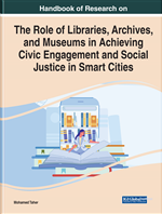 Handbook of Research on the Role of Libraries, Archives, and Museums in Achieving Civic Engagement and Social Justice in Smart Cities