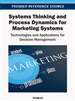 Systems Thinking and Process Dynamics for Marketing Systems: Technologies and Applications for Decision Management