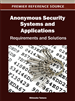 Anonymous Security Systems and Applications: Requirements and Solutions