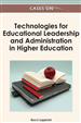 Cases on Technologies for Educational Leadership and Administration in Higher Education