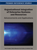 Organizational Integration of Enterprise Systems and Resources: Advancements and Applications