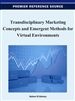 Transdisciplinary Marketing Concepts and Emergent Methods for Virtual Environments