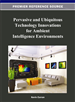 Pervasive and Ubiquitous Technology Innovations for Ambient Intelligence Environments