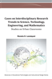 Cases on Interdisciplinary Research Trends in Science, Technology, Engineering, and Mathematics: Studies on Urban Classrooms