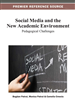 Social Media and the New Academic Environment: Pedagogical Challenges