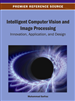 Intelligent Computer Vision and Image Processing: Innovation, Application, and Design