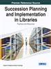 Succession Planning and Implementation in Libraries: Practices and Resources