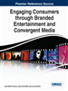 Engaging Consumers through Branded Entertainment and Convergent Media