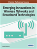 Emerging Innovations in Wireless Networks and Broadband Technologies