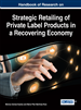 Handbook of Research on Strategic Retailing of Private Label Products in a Recovering Economy