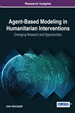 Agent-Based Modeling in Humanitarian Interventions: Emerging Research and Opportunities