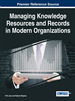 Managing Knowledge Resources and Records in Modern Organizations
