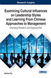 Examining Cultural Influences on Leadership Styles and Learning From Chinese Approaches to Management: Emerging Research and Opportunities