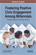 Fostering Positive Civic Engagement Among Millennials: Emerging Research and Opportunities