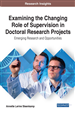 Examining the Changing Role of Supervision in Doctoral Research Projects: Emerging Research and Opportunities