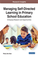 Managing Self-Directed Learning in Primary School Education: Emerging Research and Opportunities