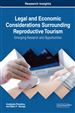 Legal and Economic Considerations Surrounding Reproductive Tourism: Emerging Research and Opportunities