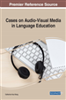 Cases on Audio-Visual Media in Language Education