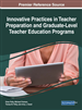 Innovative Practices in Teacher Preparation and Graduate-Level Teacher Education Programs