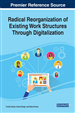 Radical Reorganization of Existing Work Structures Through Digitalization