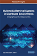 Multimedia Retrieval Systems in Distributed Environments: Emerging Research and Opportunities