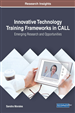 Innovative Technology Training Frameworks in CALL: Emerging Research and Opportunities