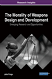 The Morality of Weapons Design and Development: Emerging Research and Opportunities
