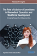 The Role of Advisory Committees in Biomedical Education and Workforce Development: Emerging Research and Opportunities