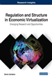 Regulation and Structure in Economic Virtualization: Emerging Research and Opportunities