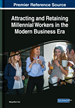 Attracting and Retaining Millennial Workers in the Modern Business Era