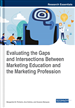 Evaluating the Gaps and Intersections Between Marketing Education and the Marketing Profession