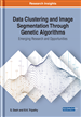 Data Clustering and Image Segmentation Through Genetic Algorithms: Emerging Research and Opportunities