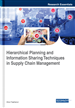 Hierarchical Planning and Information Sharing Techniques in Supply Chain Management