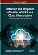 Detection and Mitigation of Insider Attacks in a Cloud Infrastructure: Emerging Research and Opportunities