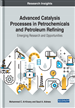 Advanced Catalysis Processes in Petrochemicals and Petroleum Refining: Emerging Research and Opportunities