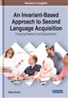 An Invariant-Based Approach to Second Language Acquisition: Emerging Research and Opportunities